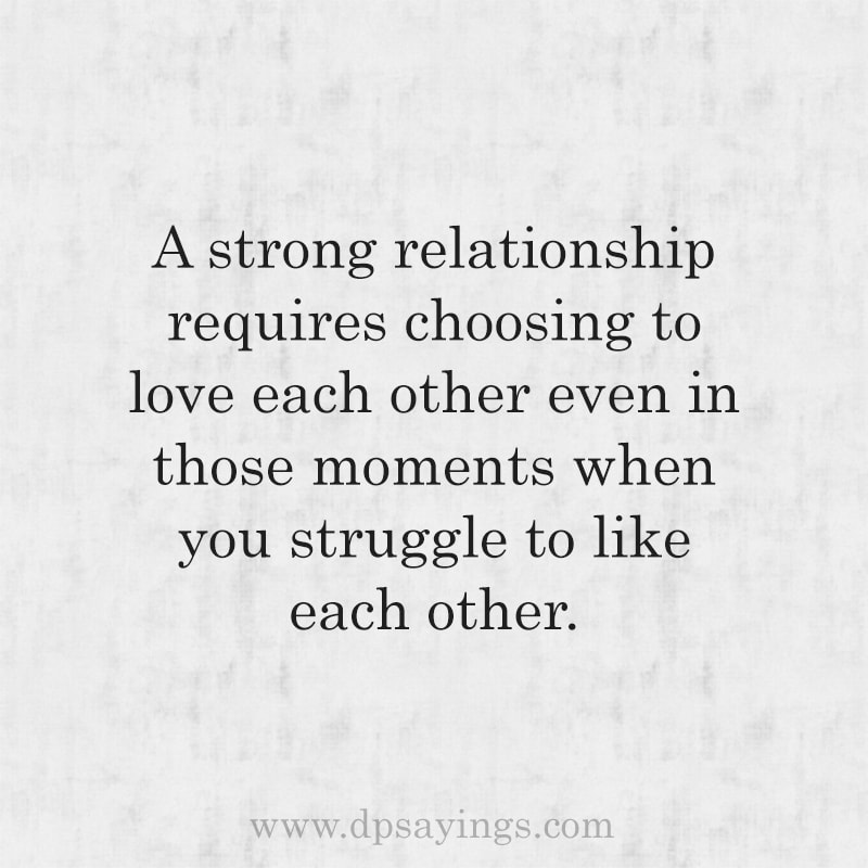 """Unconditional love quotes for him and her """"A strong relationship requires choosing to love each other even in those moments when you struggle to like each other."""""""
