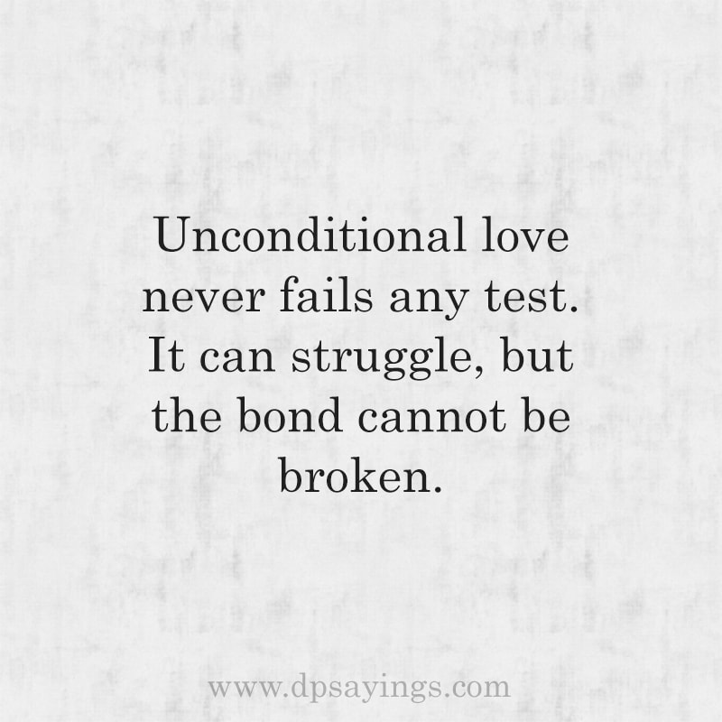 Unconditional love never fails any test.