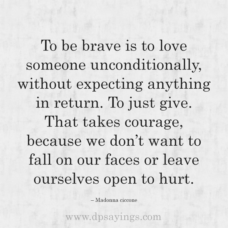 """Unconditional love quotes for him and her """"To be brave is to love someone unconditionally, without expecting anything in return."""""""