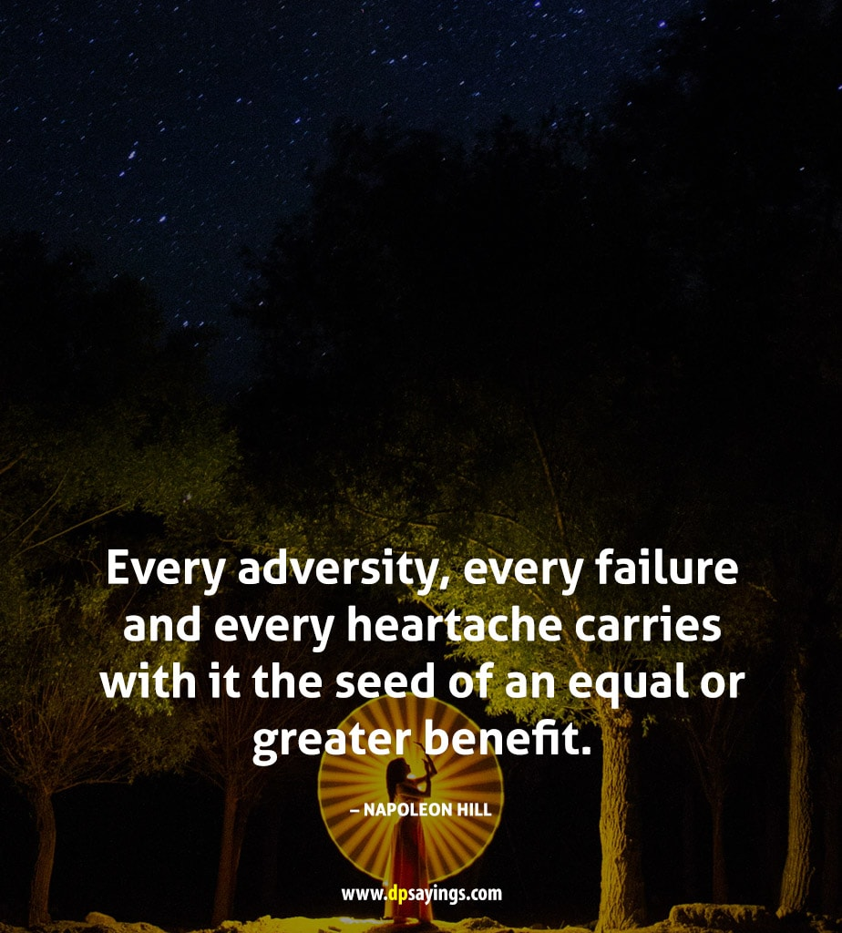 Every adversity has an equal or greater benefit