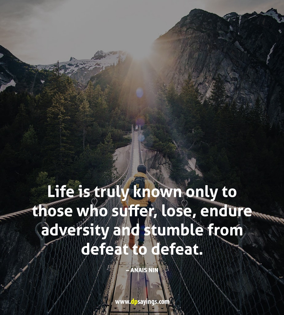 life is truly known only those who endure adversity.