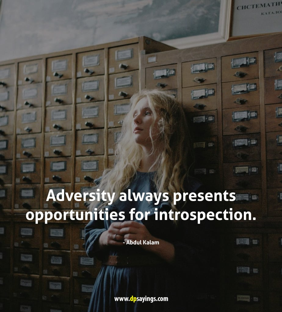 """facing adversity quotes """"Adversity always presents opportunities for introspection."""" — Abdul Kalam"""