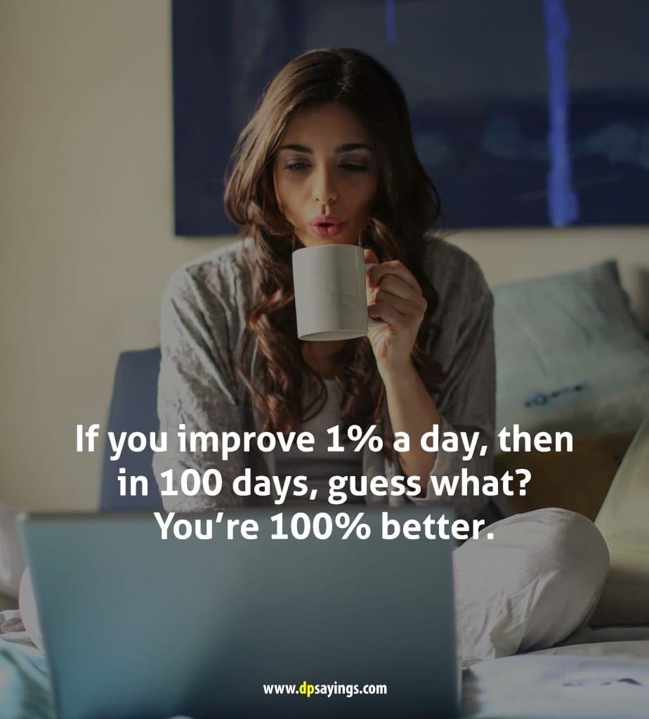 improve yourself better days are coming.
