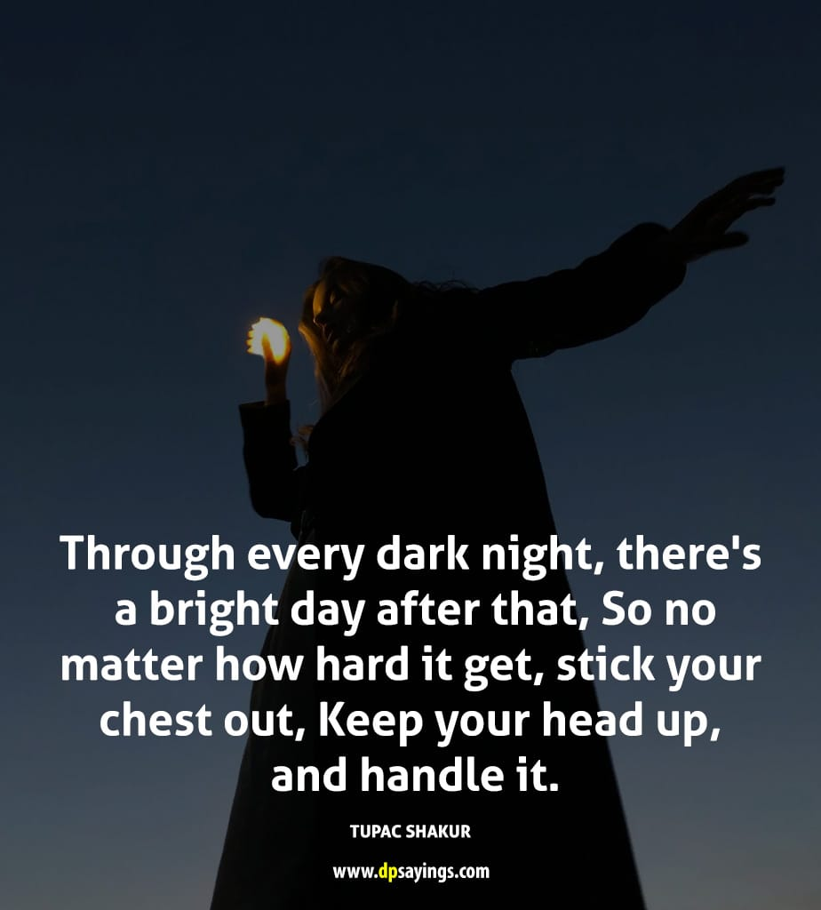 Through every dark night, there is a bright day after that