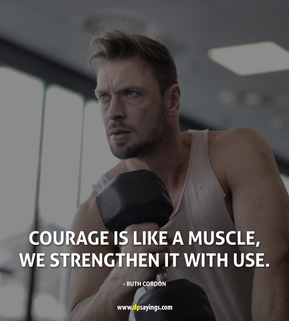 "courage quote ""Courage is like a muscle, we strengthen it with use."""