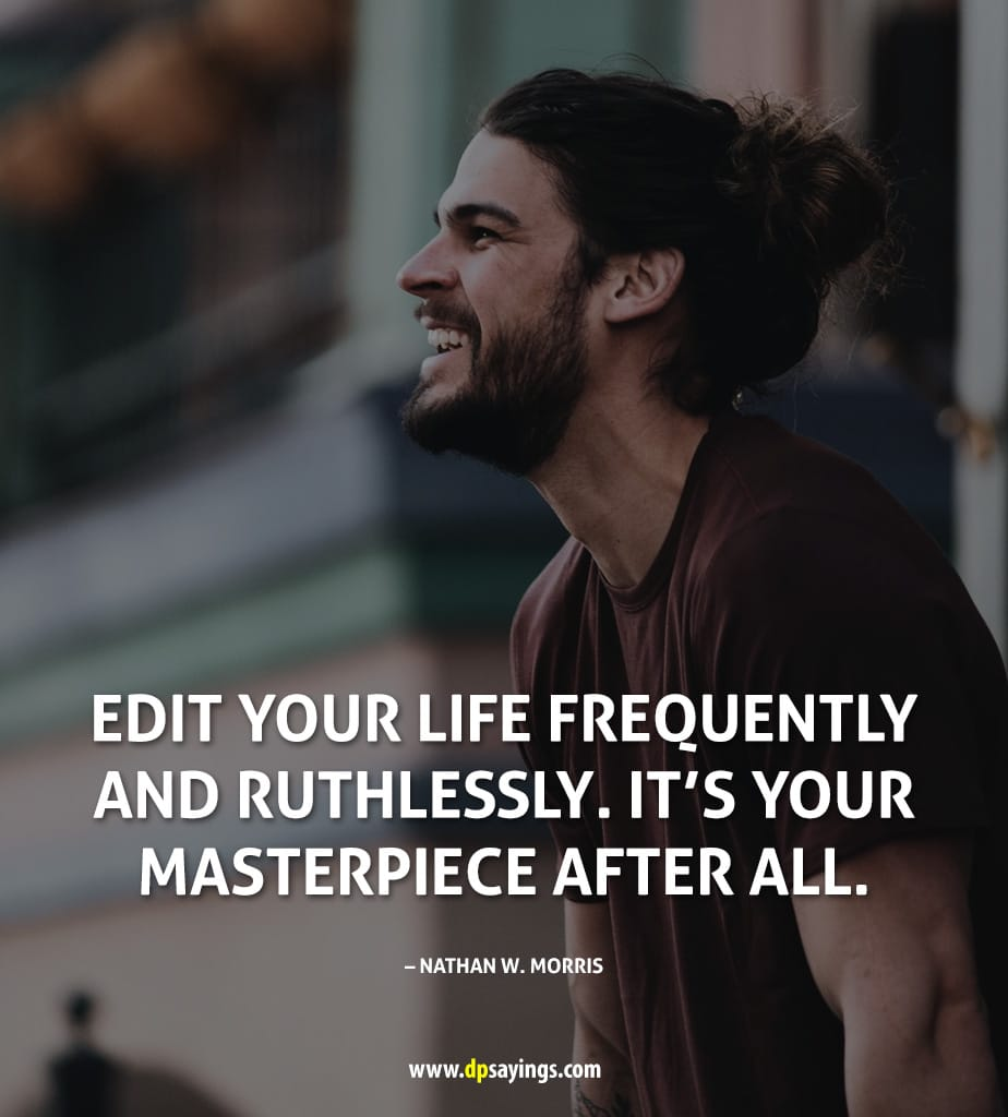 "Courage Quote ""Edit your life frequently and ruthlessly."""