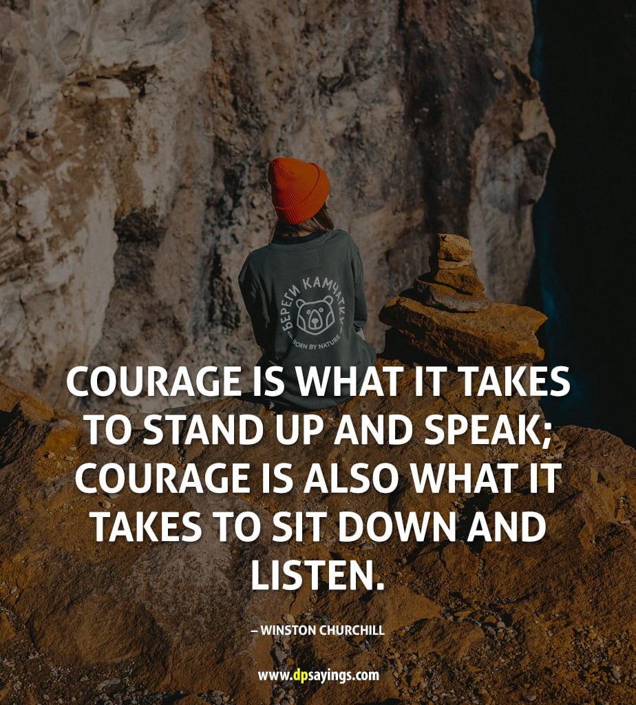 """Courage is what it takes to stand up and speak; courage is also what it takes to sit down and listen."""
