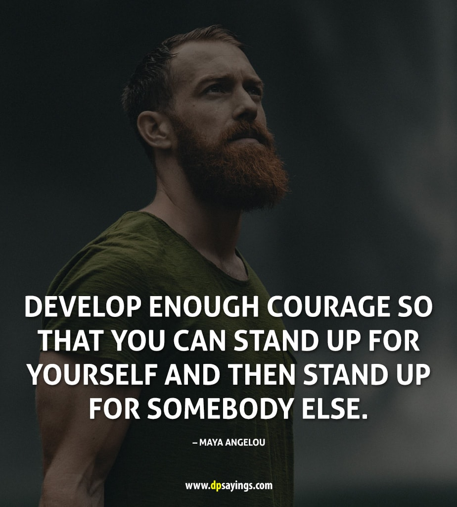 A quote on courage which tells stand up and stand up for somebody else.