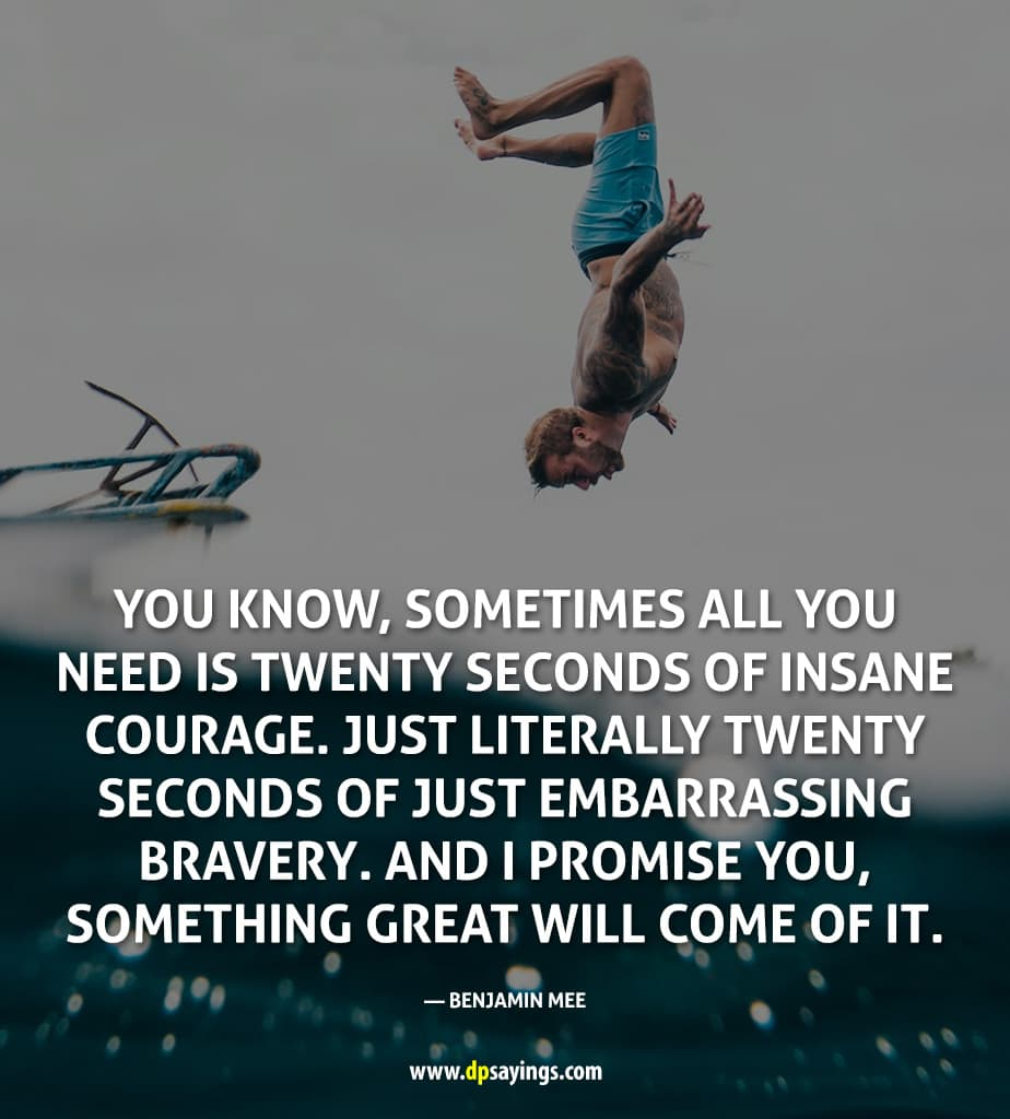 "Courage Quote ""All you need is twenty seconds of insane courage."""