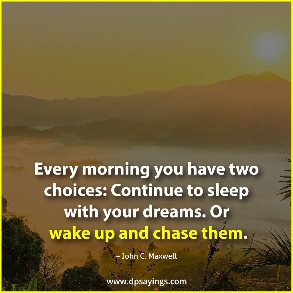 Wake up and chase your dream