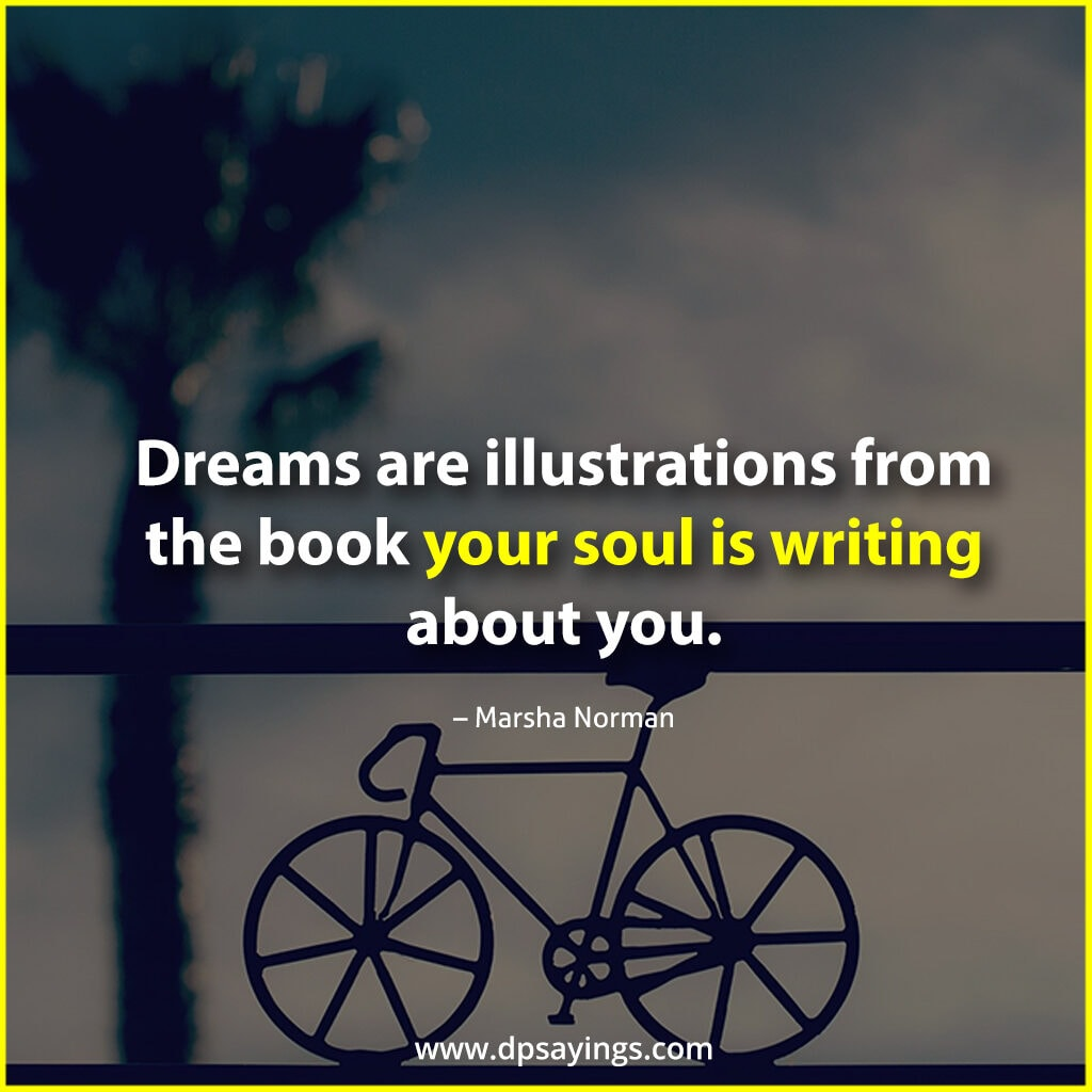 dreams are illustrations from the book your soul is writing.