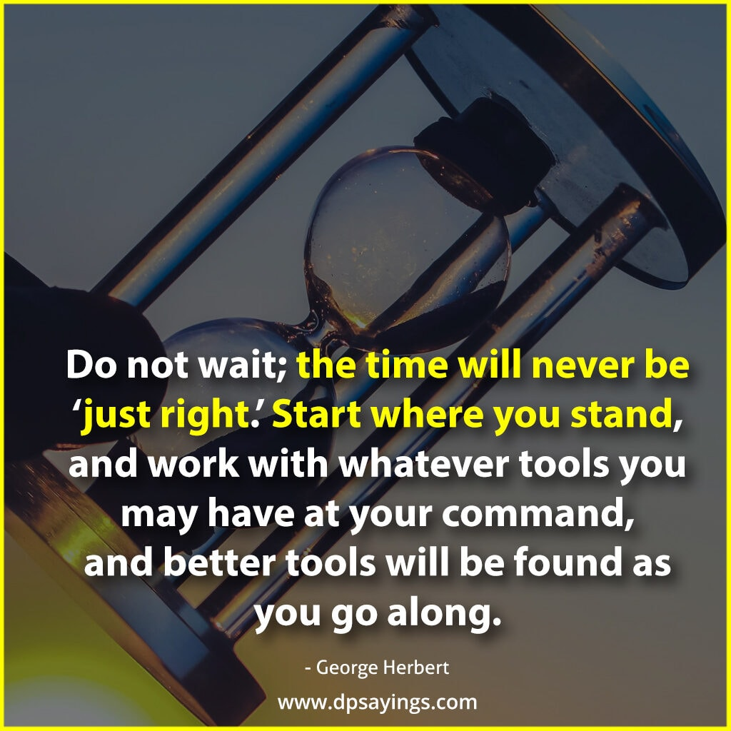 """Don't wait; the  time never be 'just right.' - Dream Quotes"