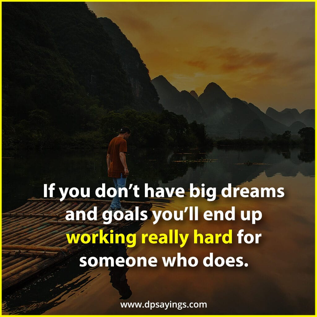 work really hard to achieve your dreams.