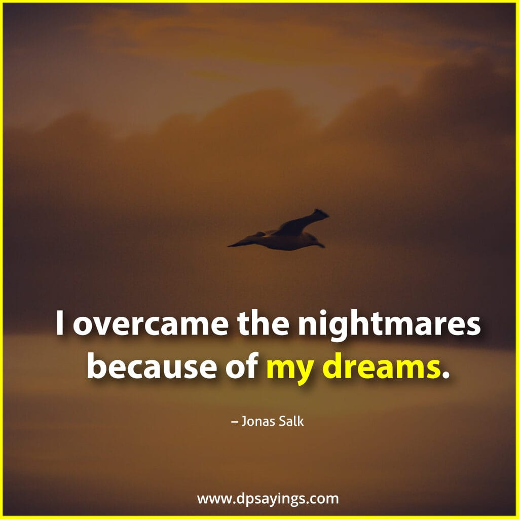 I overcame the nightmares because of my dreams.