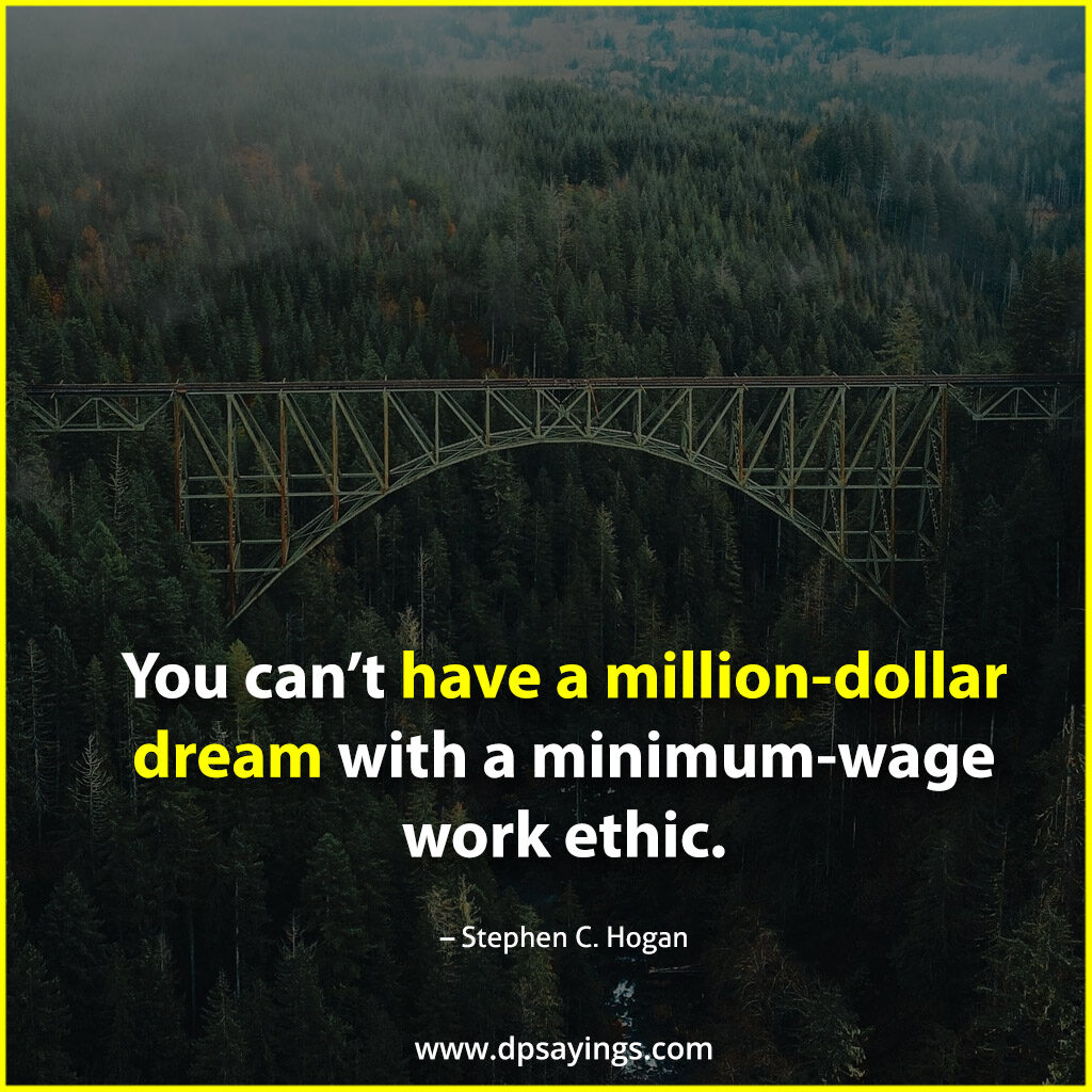 You can't have a million-dollar dream with a minimum wage work ethic.