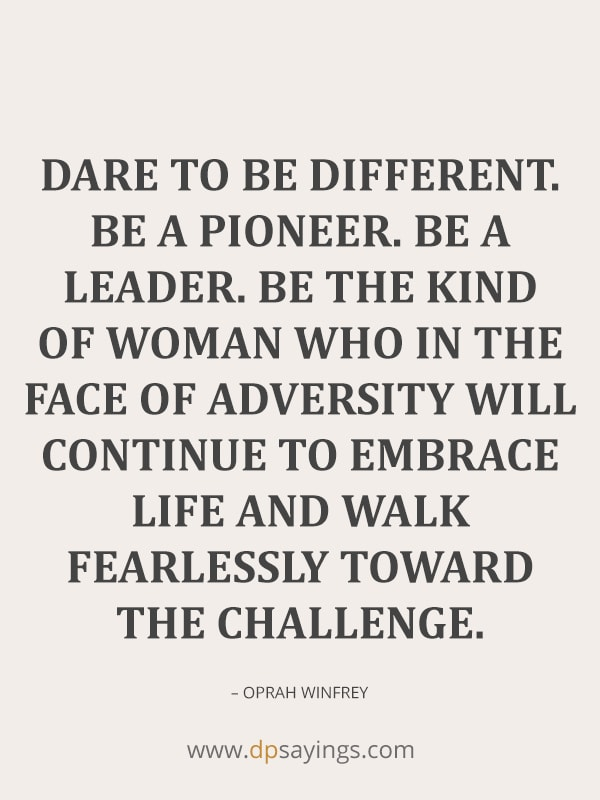 Dare to be different and embrace the life.