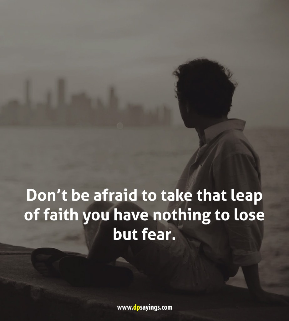 Don't be afraid to take that leap of faith you have nothing to lose but fear.