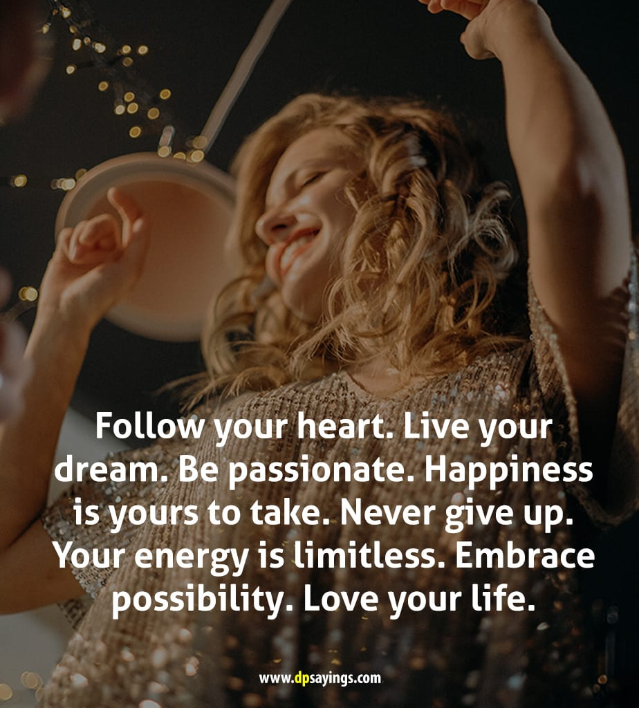 follow your heart, live your dream.