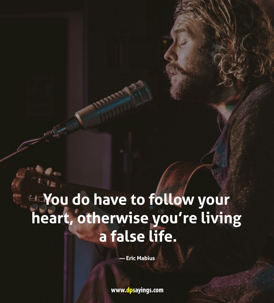 you do have to follow your heart.