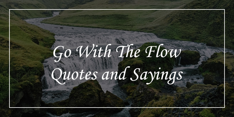 go with flow quotes and sayings