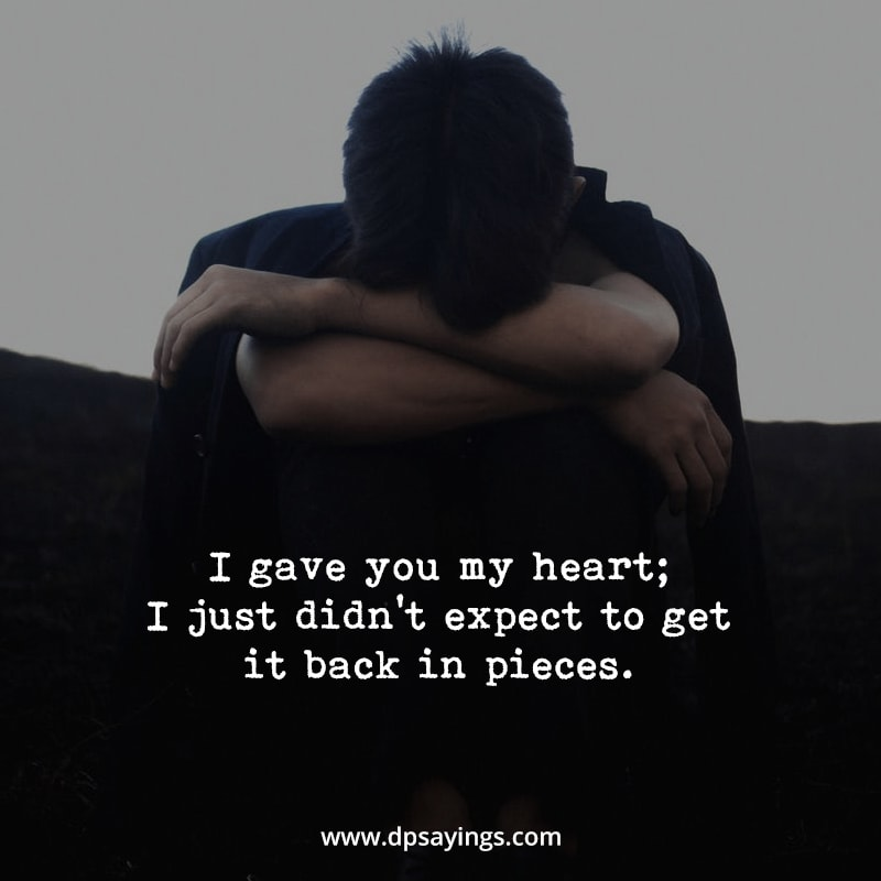 I gave you my heart but you have broken
