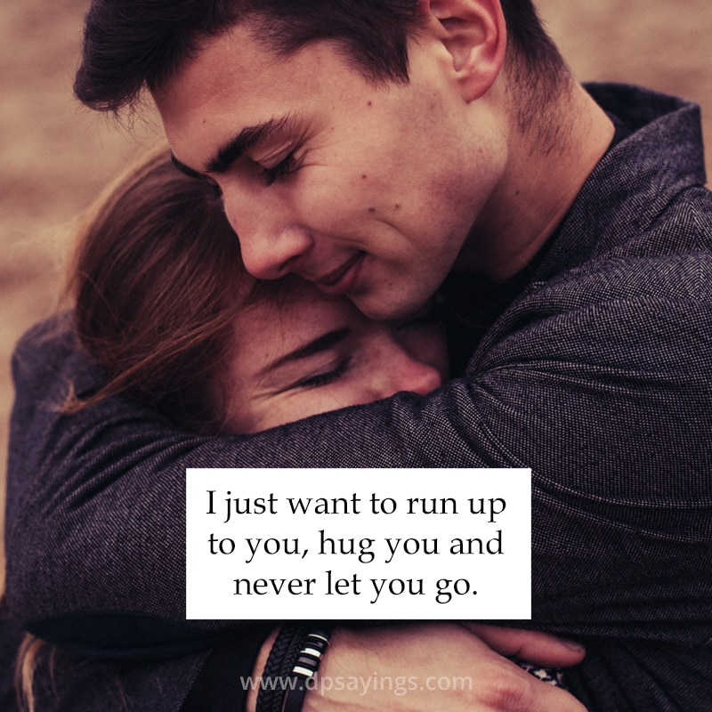 """""""I just want to run up to you, hug you and never let you go."""""""