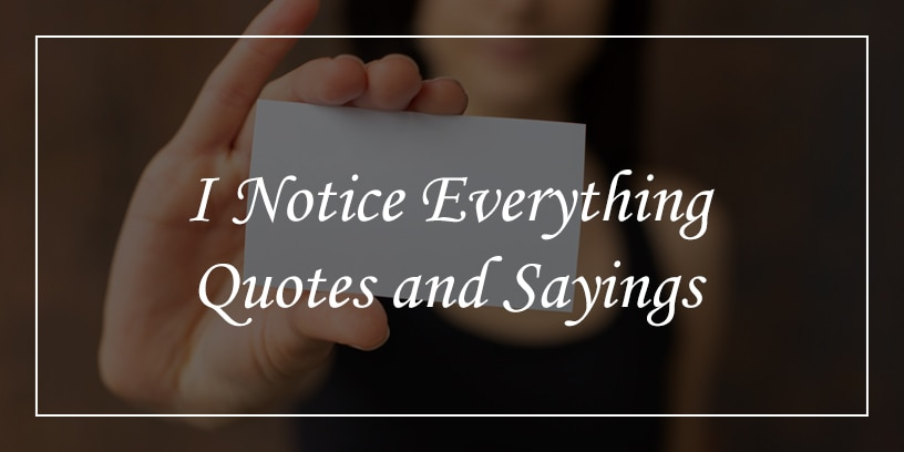 i notice everything quotes