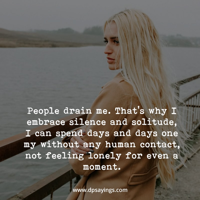 """introvert sayings """"people drain me. That's why i embrace silence and solitude."""""""