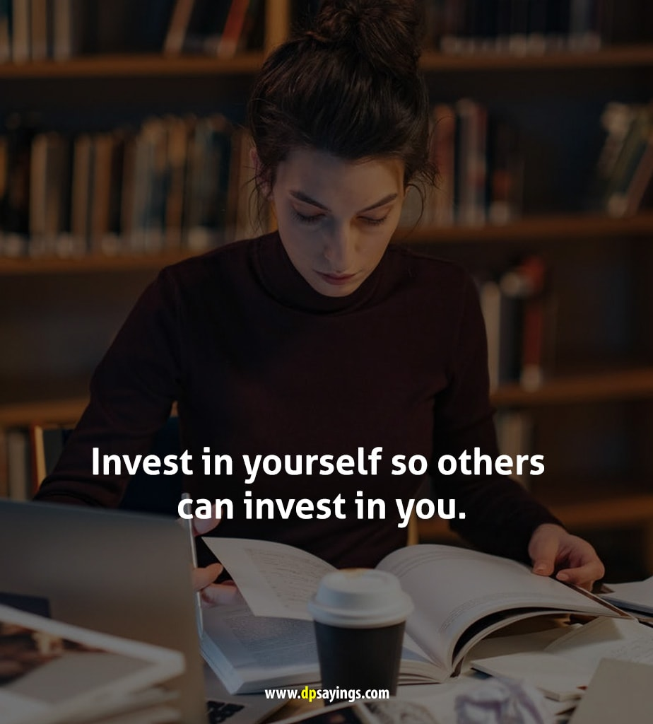 Invest in yourself so others can invest in you.