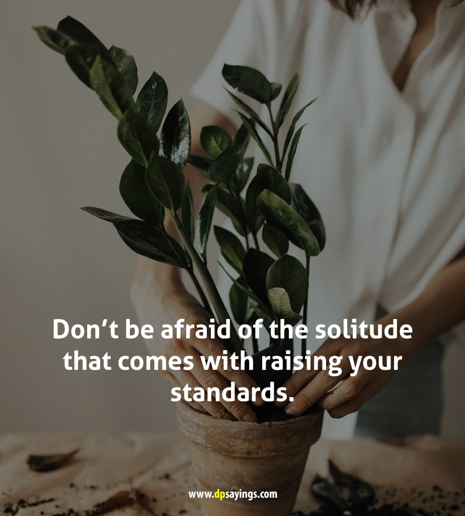"""Invest in yourself quotes """"Don't be afraid of the solitude that comes with raising your standards."""""""