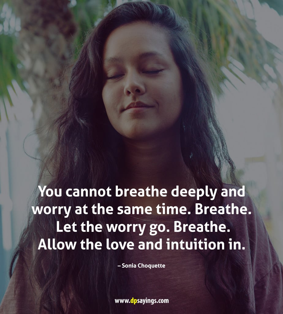 Just breathe. Let the worry go
