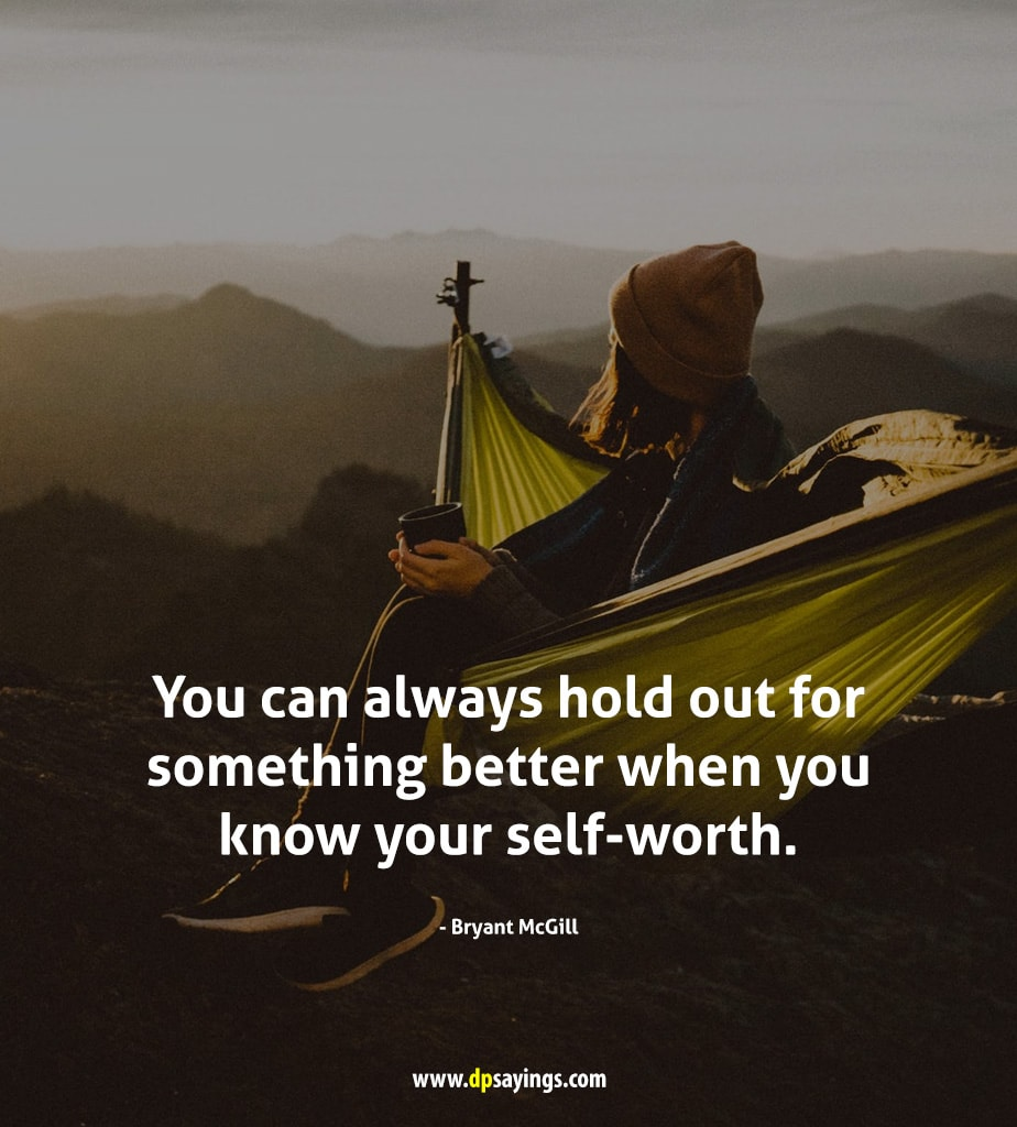 You can always hold out for something better when you know your self-worth.