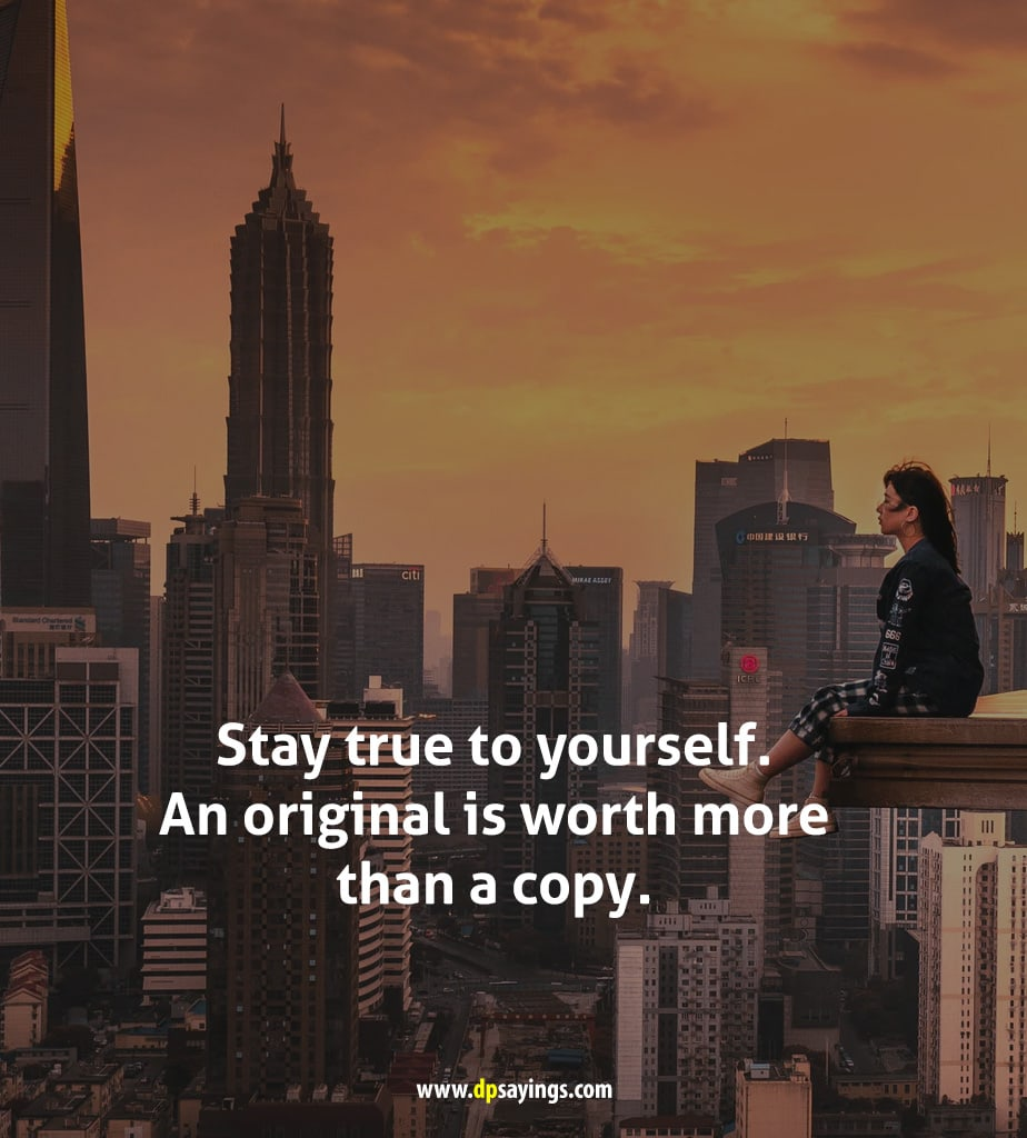 Stay true to yourself. An original is worth more than a copy