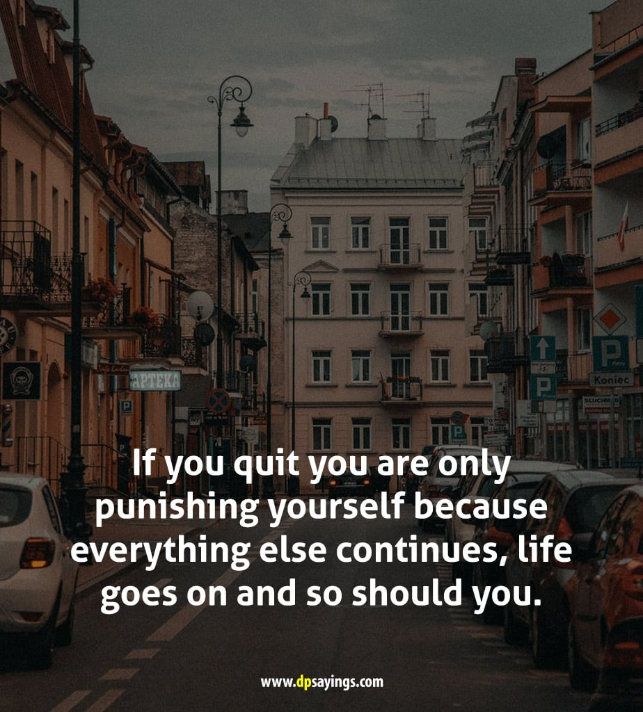 life goes on and so should you.