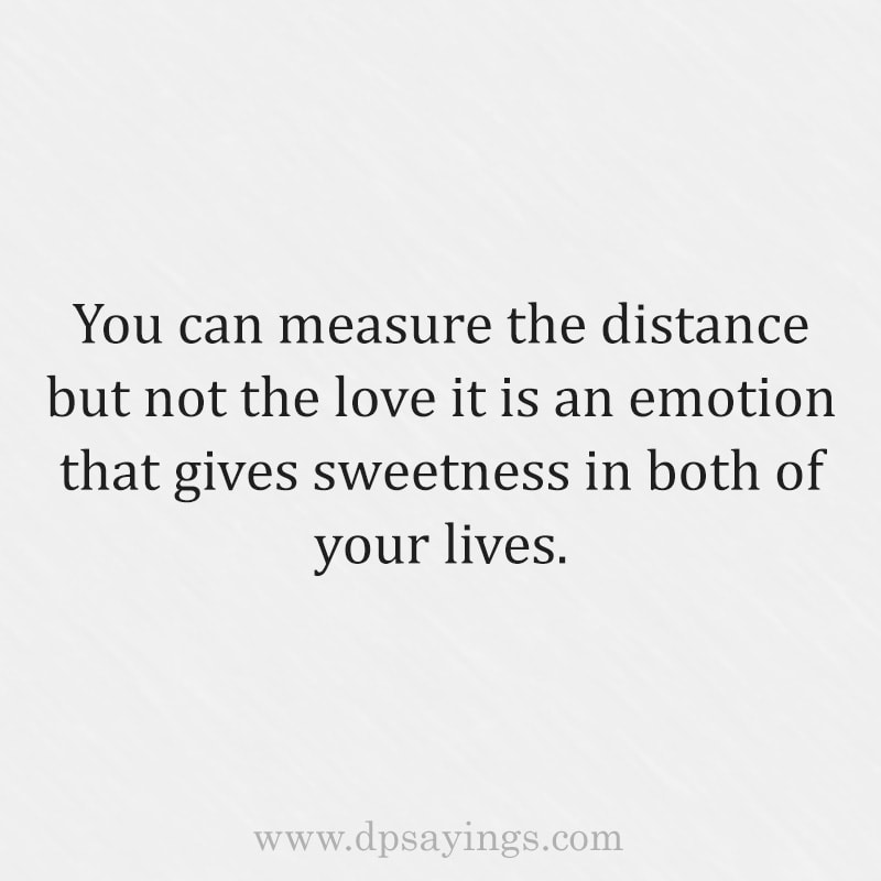 you can measure the distance but not the love
