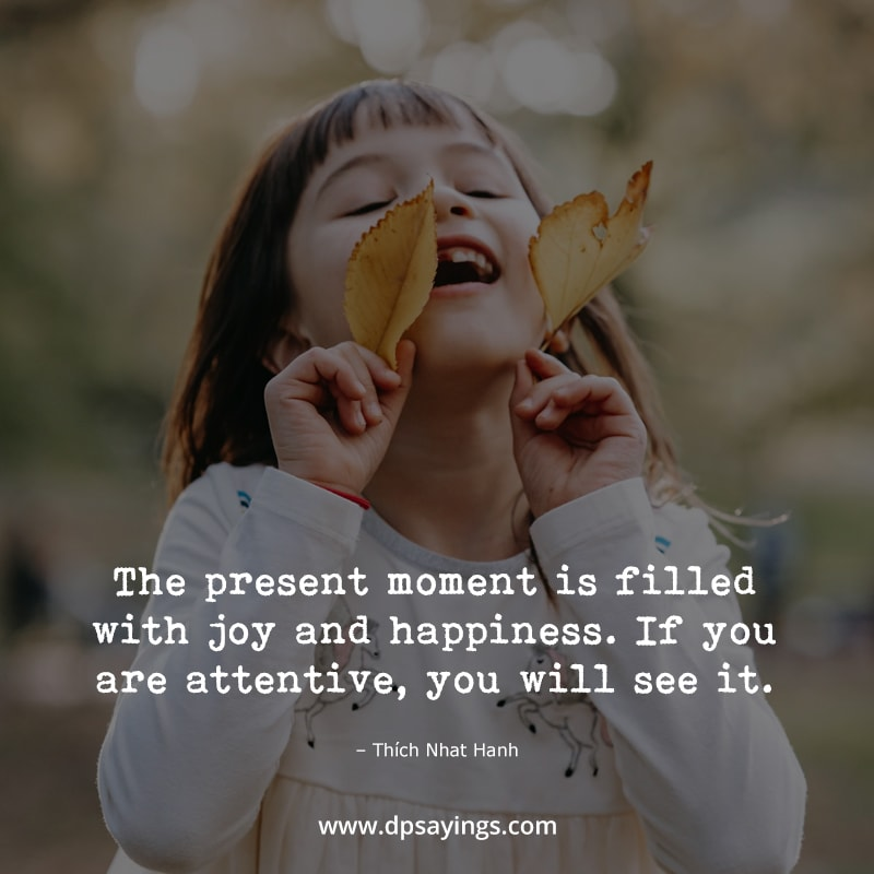 """Mindfulness quotes """"The present moment is filled with joy and happiness..."""""""