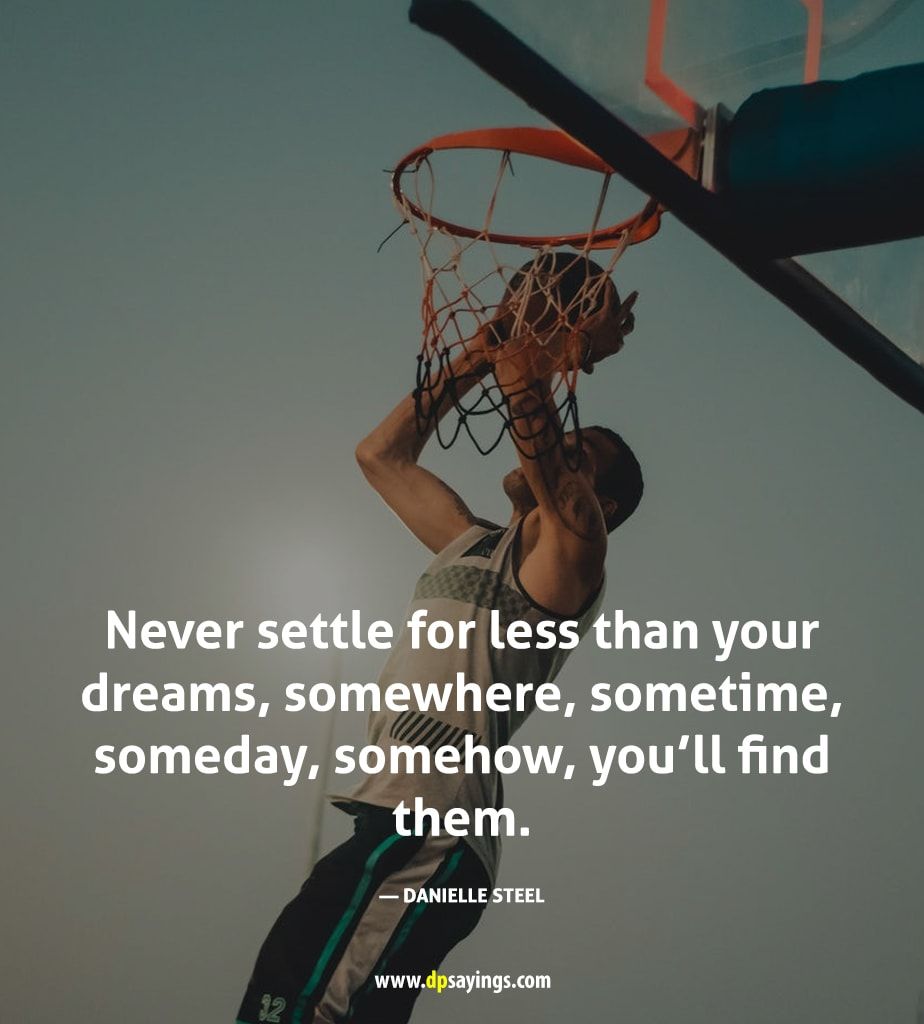 never settle for less than your dreams.