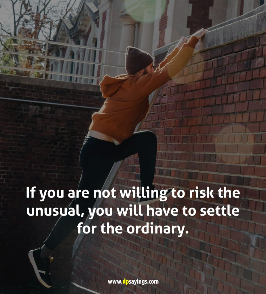 If you are not willing to risk the unusual, you will have to settle for the ordinary.