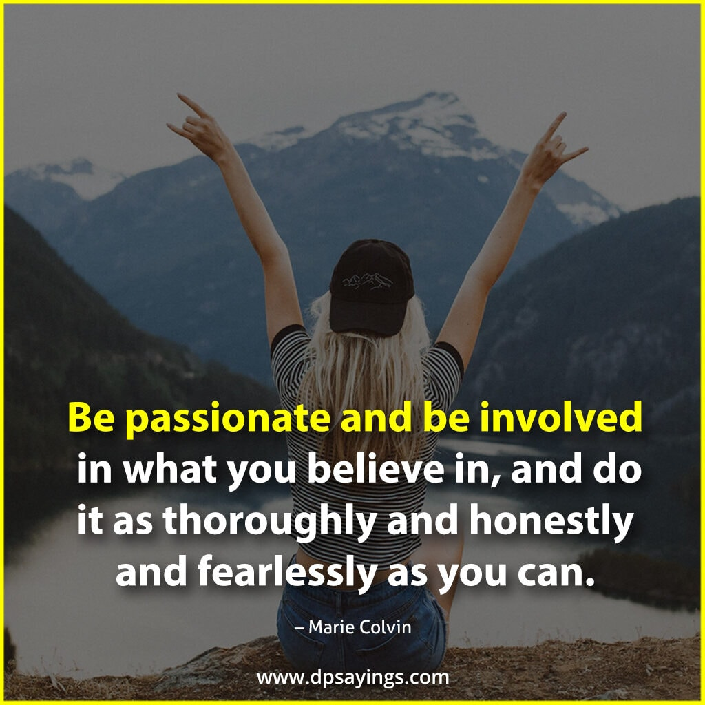 """Passion Quotes """"Be passionate and be involved in what you believe in."""""""