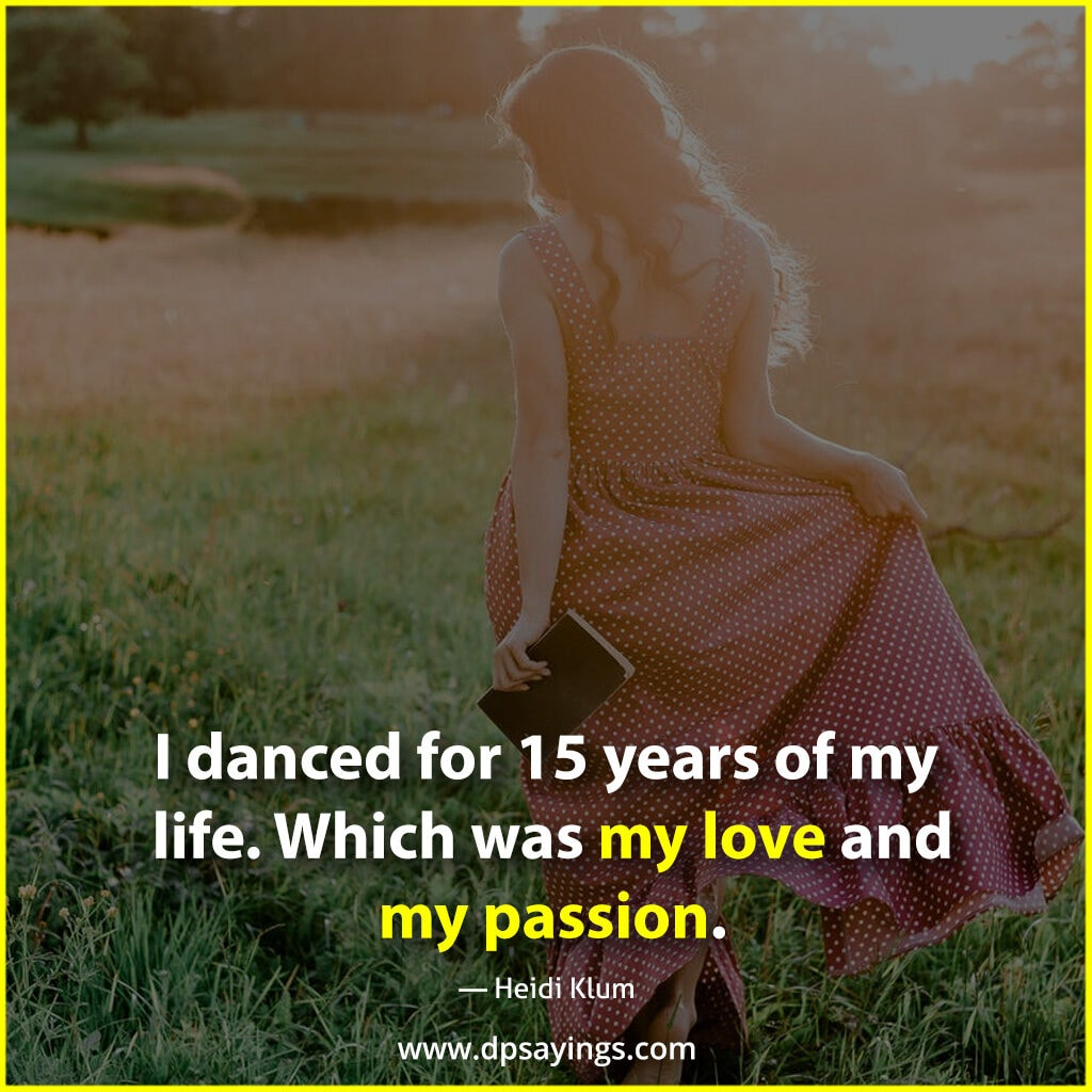 I danced for 15 years of my life. Which was my love and my passion.