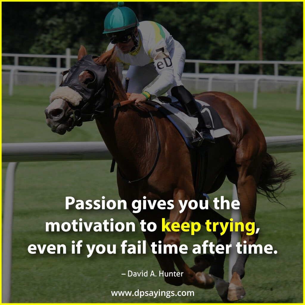 passion gives you the motivation