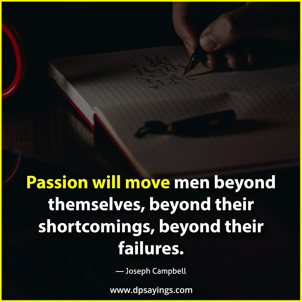 passion will move men beyond themselves.
