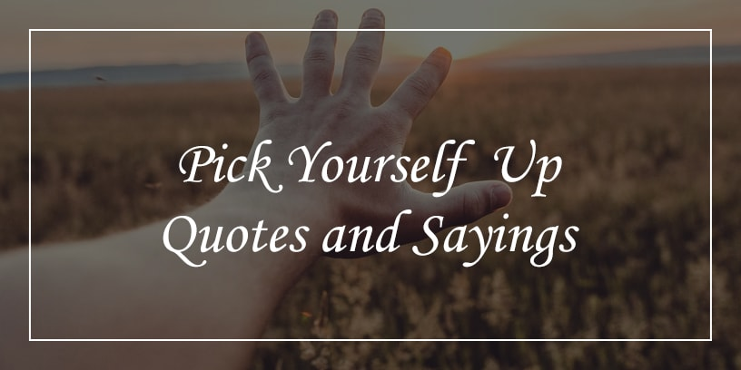 pick yourself up quotes and sayings