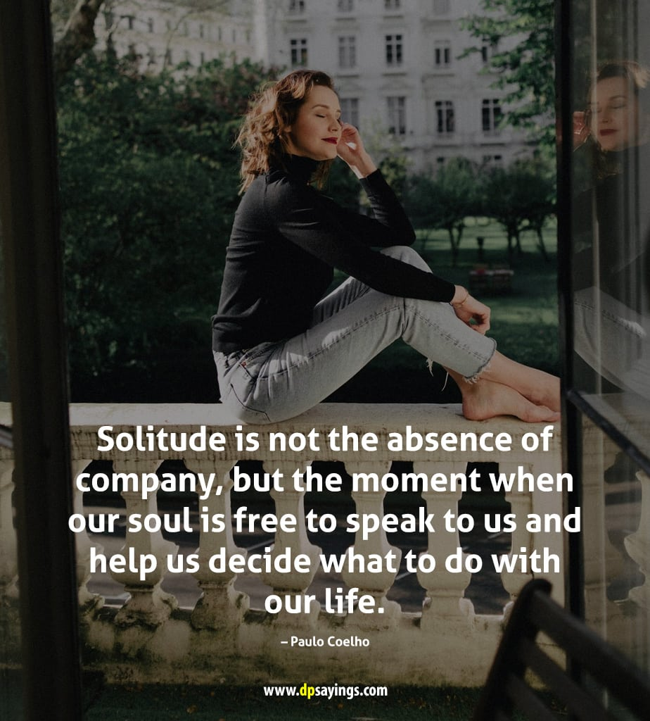 solitude is not the absence of company.