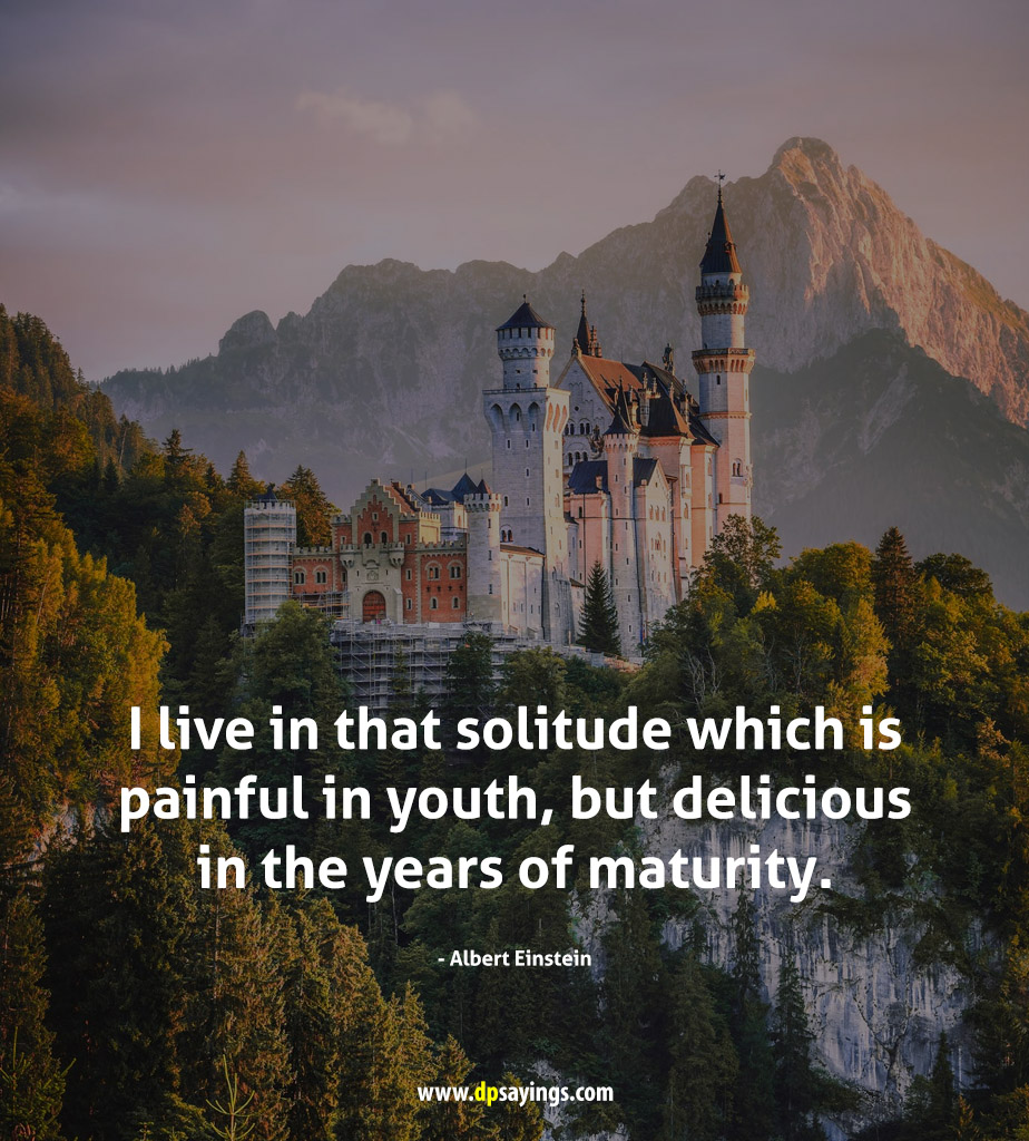 I live in that solitude.