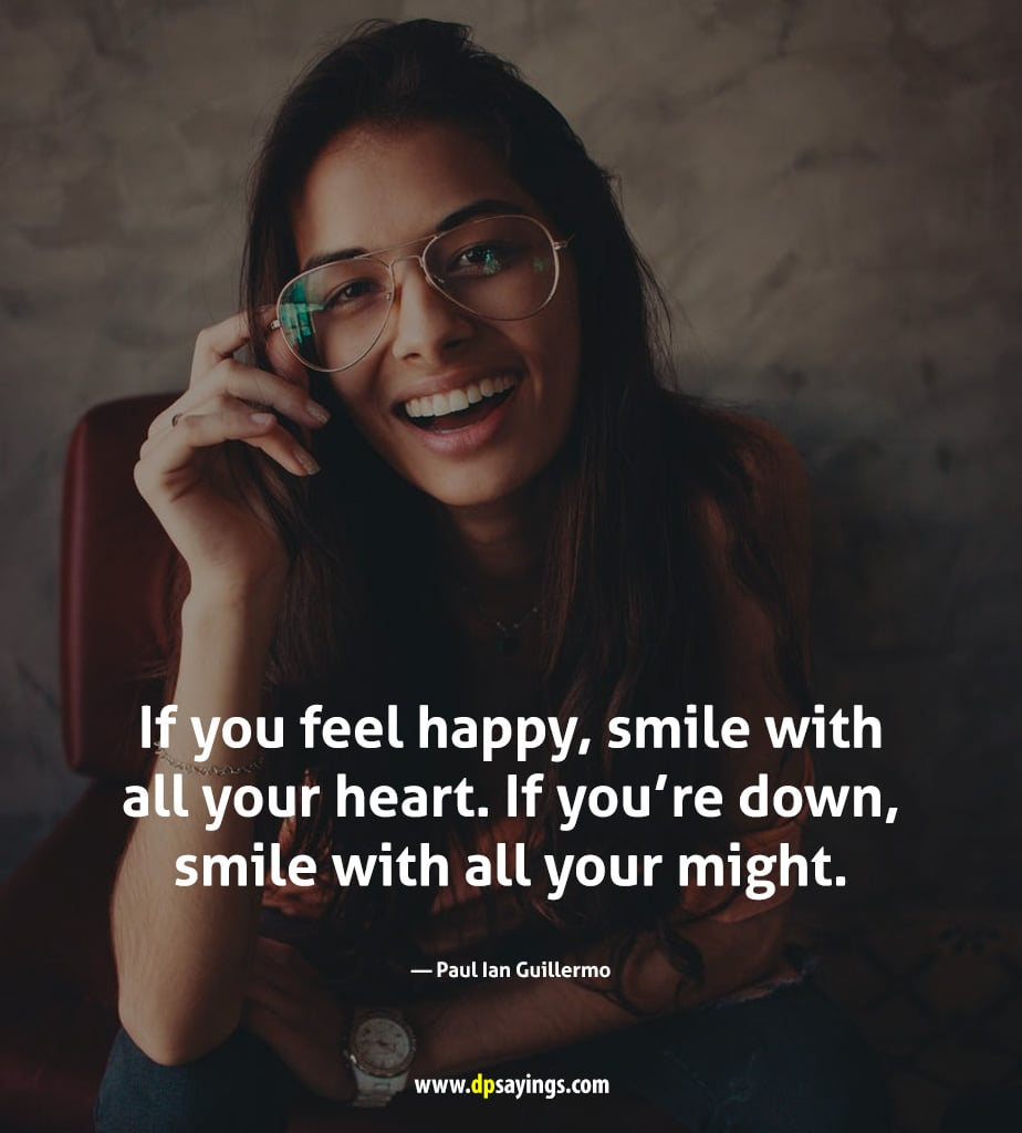 If you feel happy, smile with all your heart.