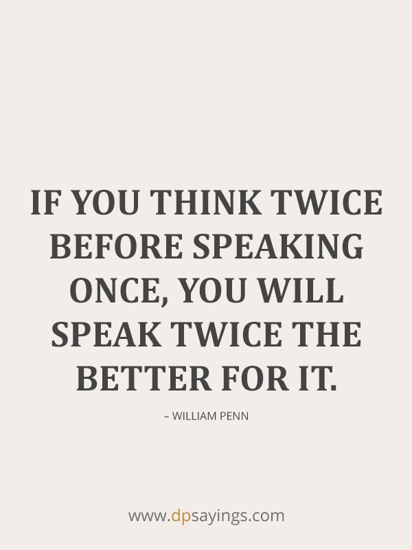 If you think twice before speaking once.