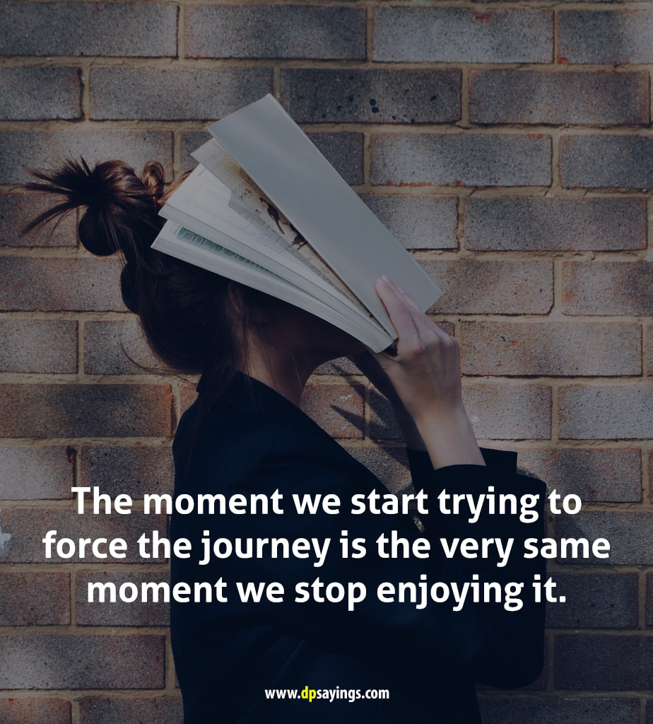 the moment we start trying to force the journey.