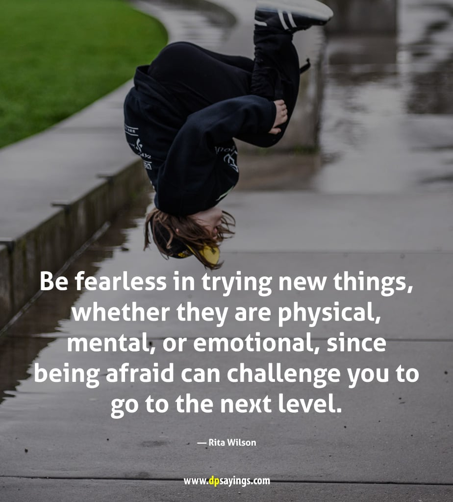 Be fearless and try new things